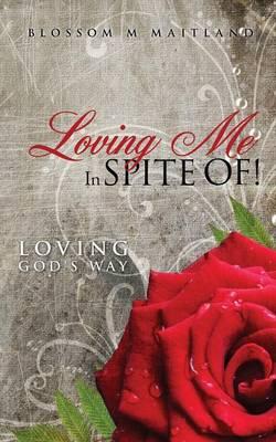Loving Me in Spite Of! (Paperback)