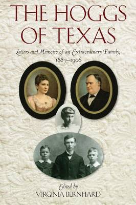 The Hoggs of Texas: Letters and Memoirs of an Extraordinary Family, 1887-1906 (Paperback)
