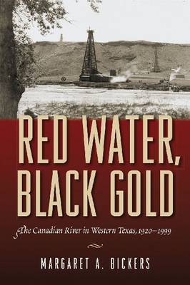 Red Water, Black Gold: The Canadian River in Western Texas, 1920-1999 (Paperback)
