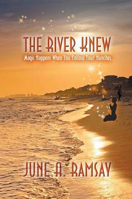 The River Knew: Magic Happens When You Follow Your Hunches (Paperback)