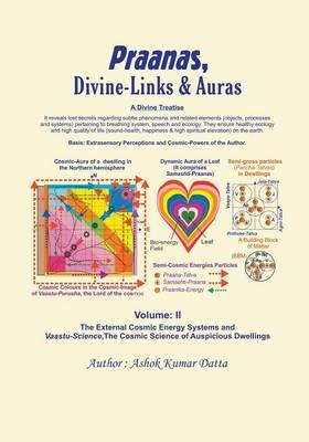 Praanas, Divine-Links, & Auras Volume II: The External Cosmic Energy Systems and Vaastu-Science, the Cosmic Science of Auspicious Dwellings (Paperback)