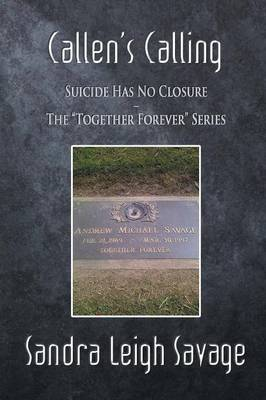 Callen's Calling: Suicide Has No Closure - The Together Forever Series (Paperback)