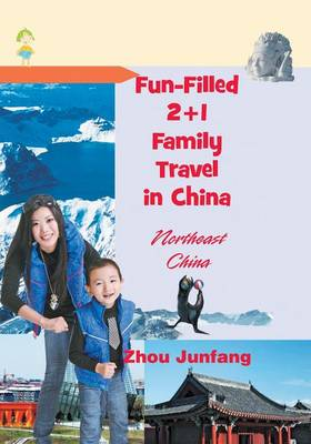 Fun-Filled 2+1 Family Travel in China: Northeast China (Paperback)
