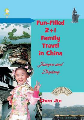 Fun-Filled 2+1 Family Travel in China: Jiangsu & Zhejiang (Paperback)