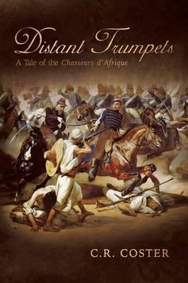 Distant Trumpets: A Tale of the Chasseurs d'Afrique (Paperback)