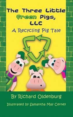 The Three Little Green Pigs, LLC: A Recycling Pig Tale (Hardback)