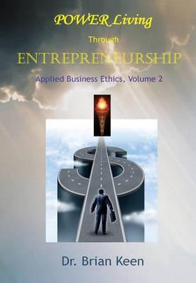 Applied Business Ethics, Volume 2: Power Living Through Entrepreneurship (Hardback)