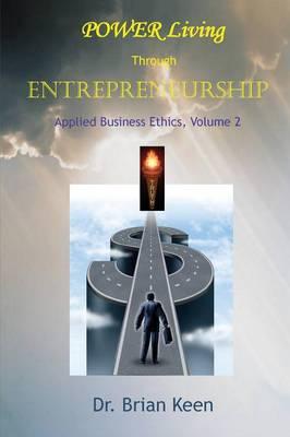 Applied Business Ethics, Volume 2: Power Living Through Entrepreneurship (Paperback)