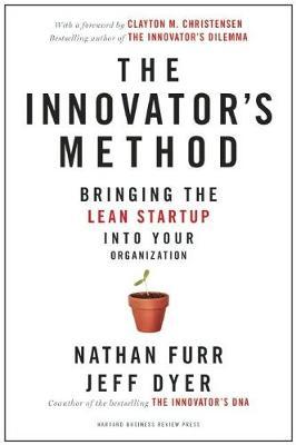 The Innovator's Method: Bringing the Lean Start-up into Your Organization (Hardback)