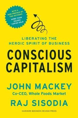 Conscious Capitalism, With a New Preface by the Authors: Liberating the Heroic Spirit of Business (Paperback)