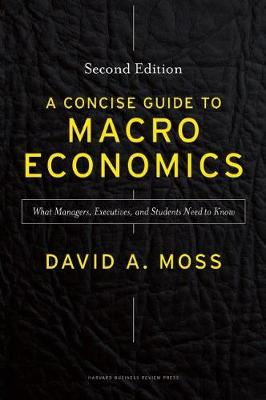 A Concise Guide to Macroeconomics, Second Edition: What Managers, Executives, and Students Need to Know (Hardback)