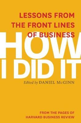 How I Did It: Lessons from the Front Lines of Business (Paperback)