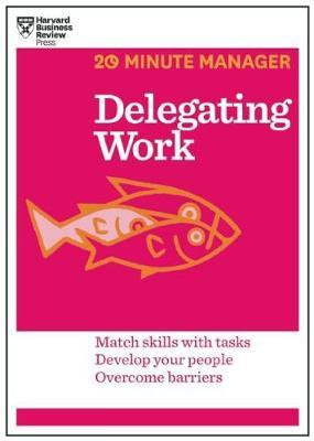 Delegating Work (HBR 20-Minute Manager Series) (Paperback)