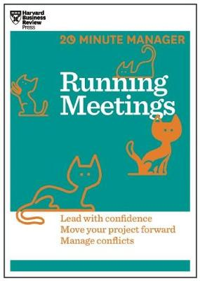 Running Meetings (HBR 20-Minute Manager Series): Lead with Confidence, Move Your Project Forward, Manage Conflicts (Paperback)