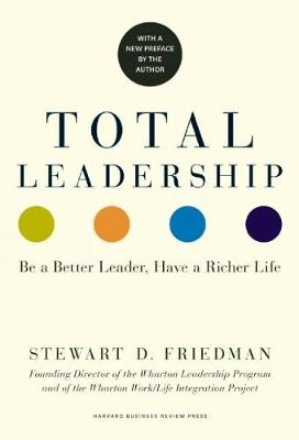Total Leadership: Be a Better Leader, Have a Richer Life (With New Preface) (Paperback)