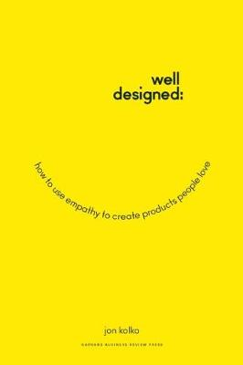 Well-Designed: How to Use Empathy to Create Products People Love (Hardback)