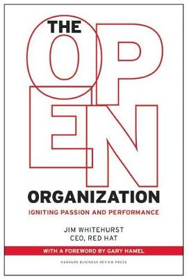 The Open Organization: Igniting Passion and Performance (Hardback)