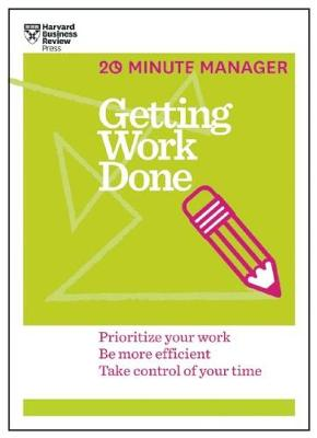 Getting Work Done (HBR 20-Minute Manager Series): Prioritize Your Work, be More Efficient, Take Control of Your Time (Paperback)