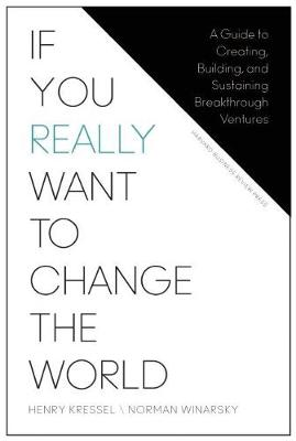 If You Really Want to Change the World: A Guide to Creating, Building, and Sustaining Breakthrough Ventures (Hardback)