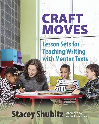 Craft Moves: Lesson Sets for Teaching Writing with Mentor Texts (Paperback)