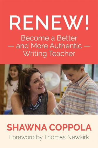 Renew!: Become a Better - and More Authentic - Writing Teacher (Paperback)
