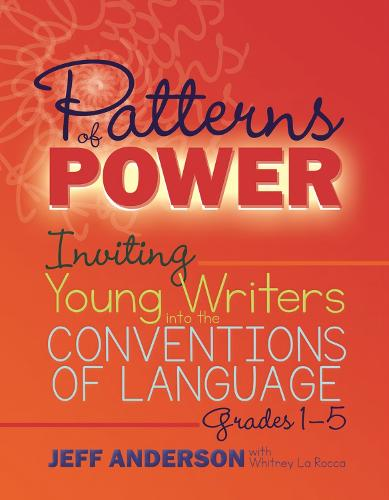 Patterns of Power: Inviting Young Writers into the Conventions of Language, Grades 1-5 (Paperback)
