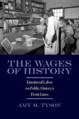 The Wages of History: Emotional Labor on Public History's Front Lines - Public History in Historical Perspective (Hardback)