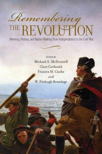 Remembering the Revolution: Memory, History, and Nation Making from Independence to the Civil War - Public History in Historical Perspective (Paperback)