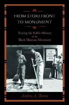 From Storefront to Monument: Tracing the Public History of the Black Museum Movement - Public History in Historical Perspective (Hardback)