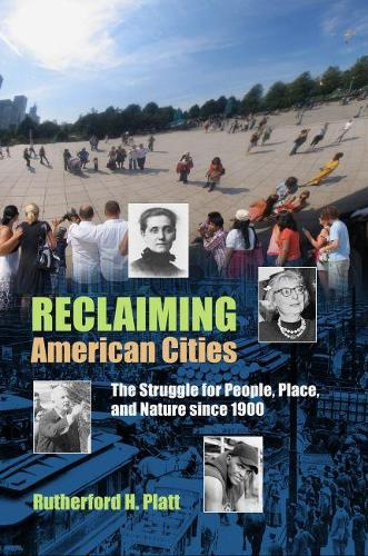 Reclaiming American Cities: The Struggle for People, Place, and Nature since 1900 (Paperback)