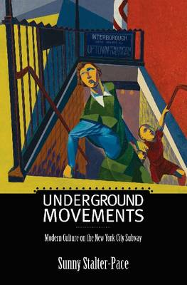 Underground Movements: Modern Culture on the New York City Subway - Science / Technology / Culture (Hardback)