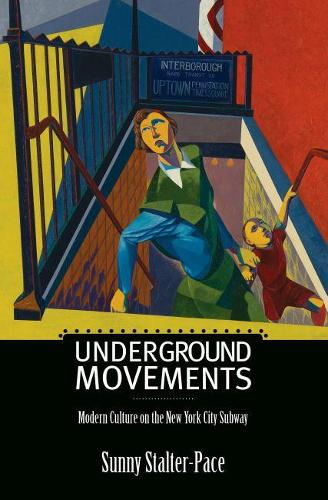 Underground Movements: Modern Culture on the New York City Subway - Science / Technology / Culture (Paperback)