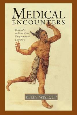 Medical Encounters: Knowledge and Identity in Early American Literatures (Paperback)