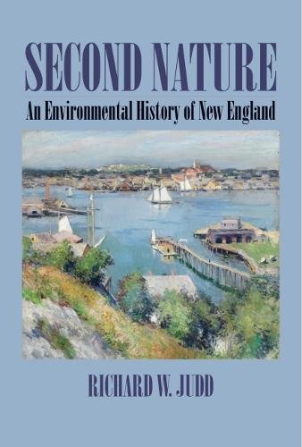 Second Nature: An Environmental History of New England - Environmental History of the Northeast (Paperback)