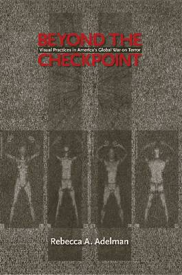 Beyond the Checkpoint: Visual Practices in America's Lobal War on Terror (Hardback)