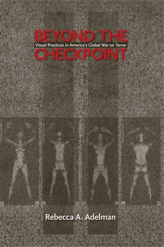 Beyond the Checkpoint: Visual Practices in America's Global War on Terror (Paperback)