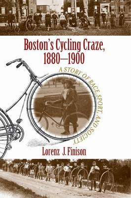 Boston's Cycling Craze, 1880-1900: A Story of Race, Sport, and Society (Hardback)