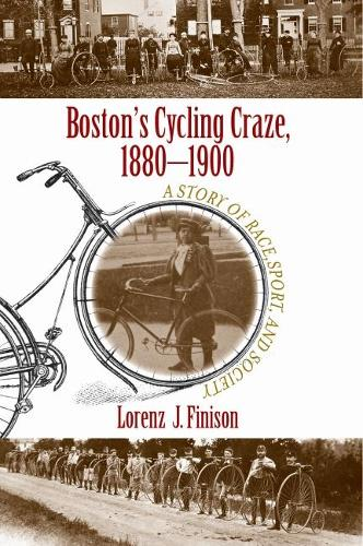 Boston's Cycling Craze, 1880-1900: A Story of Race, Sport, and Society (Paperback)