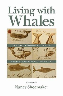 Living with Whales: Documents and Oral Histories of Native New England Whaling History - Native Americans of the Northeast (Hardback)