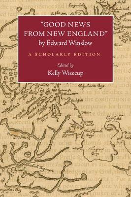 """Good News from New England"""" by Edward Winslow: A Scholarly Edition - Native Americans of the Northeast (Paperback)"""