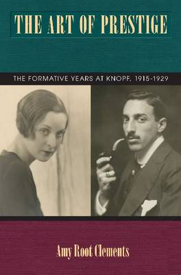 The Art of Prestige: The Formative Years at Knopf, 1915-1929 - Studies in Print Culture and History of the Book (Hardback)