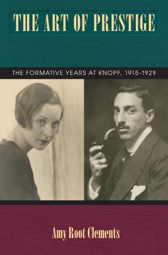 The Art of Prestige: The Formative Years at Knopf, 1915-1929 - Studies in Print Culture and History of the Book (Paperback)
