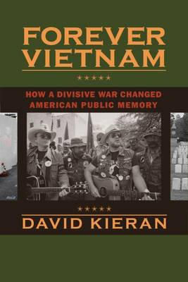 Forever Vietnam: How a Divisive War Changed American Public Memory - Culture, Politics, and the Cold War (Hardback)