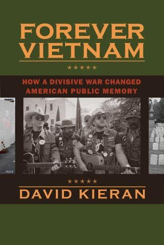 Forever Vietnam: How a Divisive War Changed American Public Memory - Culture, Politics, and the Cold War (Paperback)