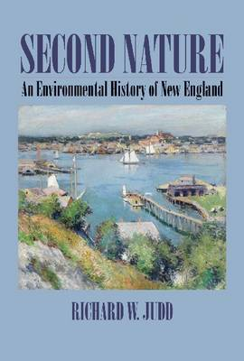Second Nature: An Environmental History of New England - Environmental History of the Northeast (Hardback)