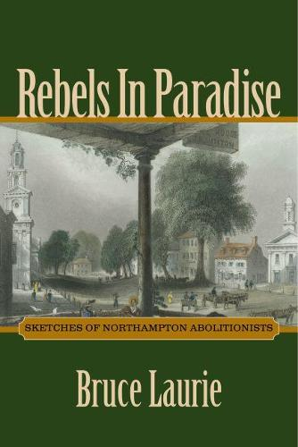 Rebels in Paradise: Sketches of Northampton Abolitionists (Paperback)