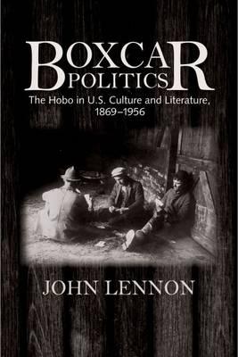 Boxcar Politics: The Hobo in U.S. Culture and Literature, 1869-1956 (Hardback)