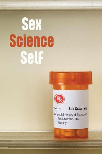 Sex Science Self: A Social History of Estrogen, Testosterone, and Identity (Paperback)