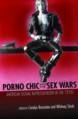 Porno Chic and the Sex Wars: American Sexual Representation in the 1970s (Hardback)