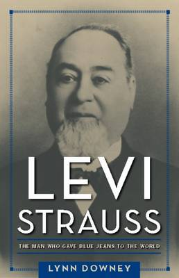 Levi Strauss: The Man Who Gave Blue Jeans to the World (Hardback)